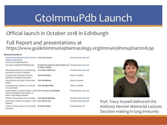 GtoImmuPdb Launch Official launch in October 2018 in Edinburgh Full Report and presentations at https://www.guidetoimmunop...