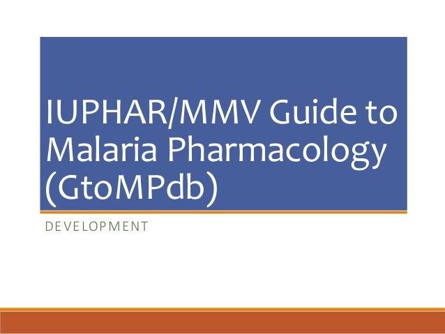 IUPHAR/MMV Guide to Malaria Pharmacology (GtoMPdb) DEVELOPMENT