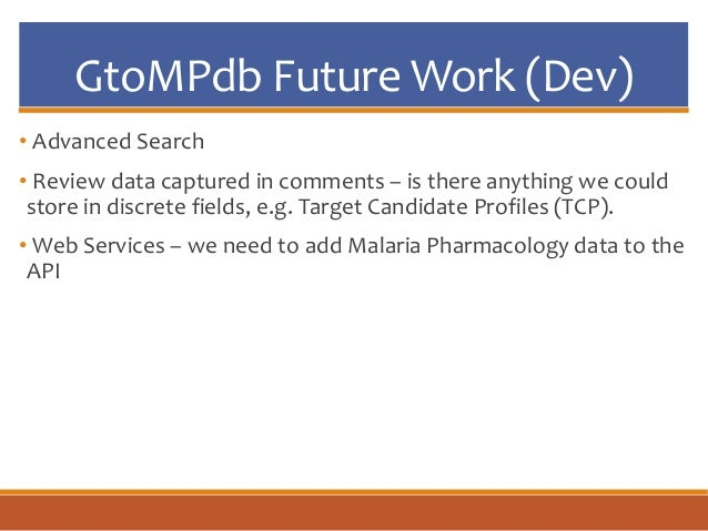 GtoMPdb Future Work (Dev) • Advanced Search • Review data captured in comments – is there anything we could store in discr...