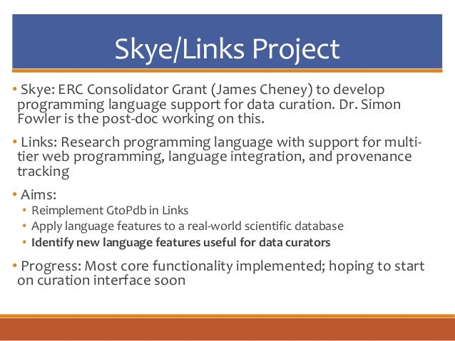 Skye/Links Project • Skye: ERC Consolidator Grant (James Cheney) to develop programming language support for data curation...