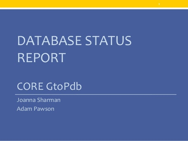 DATABASE STATUS REPORT CORE GtoPdb Joanna Sharman Adam Pawson 1