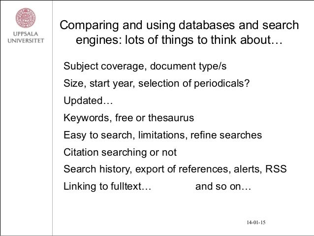 Comparing and using databases and search engines: lots of things to think about… Subject coverage, document type/s Size, s...
