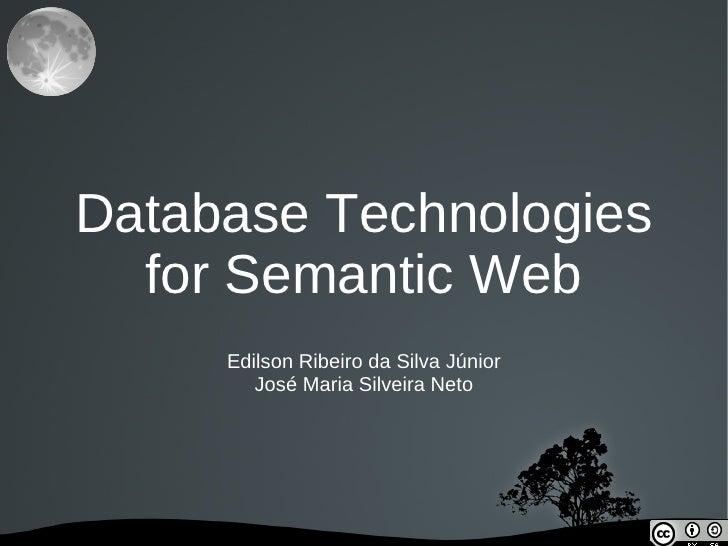 Database Technologies   for Semantic Web      Edilson Ribeiro da Silva Júnior         José Maria Silveira Neto           ...