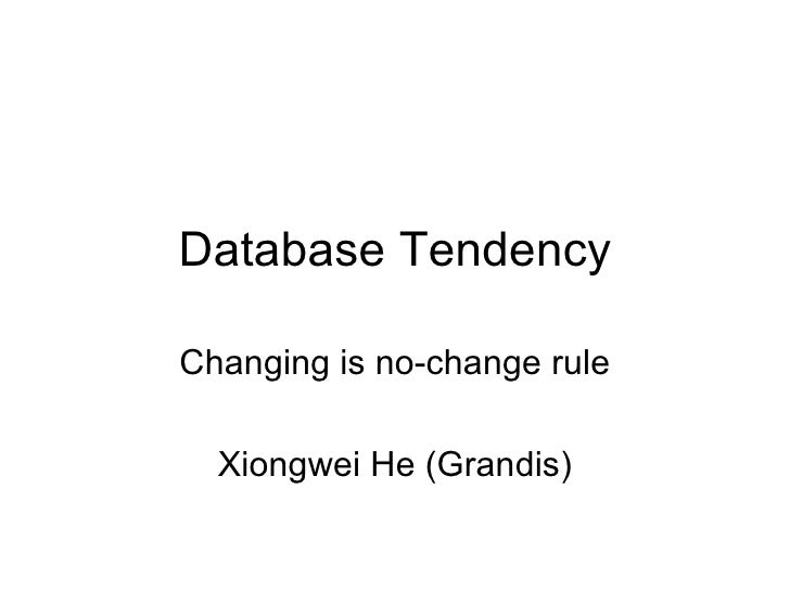 Database Tendency Changing is no-change rule Xiongwei He (Grandis)