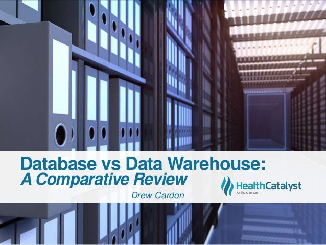 Database vs Data Warehouse: A Comparative Review Drew Cardon
