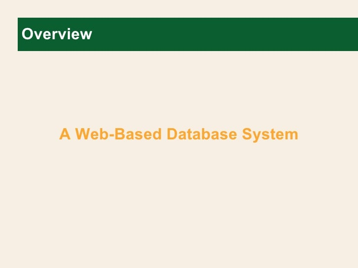 Overview <ul><li>A Web-Based Database System </li></ul>