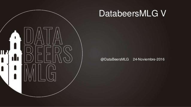 @DataBeersMLG 24-Noviembre-2016 DatabeersMLG V