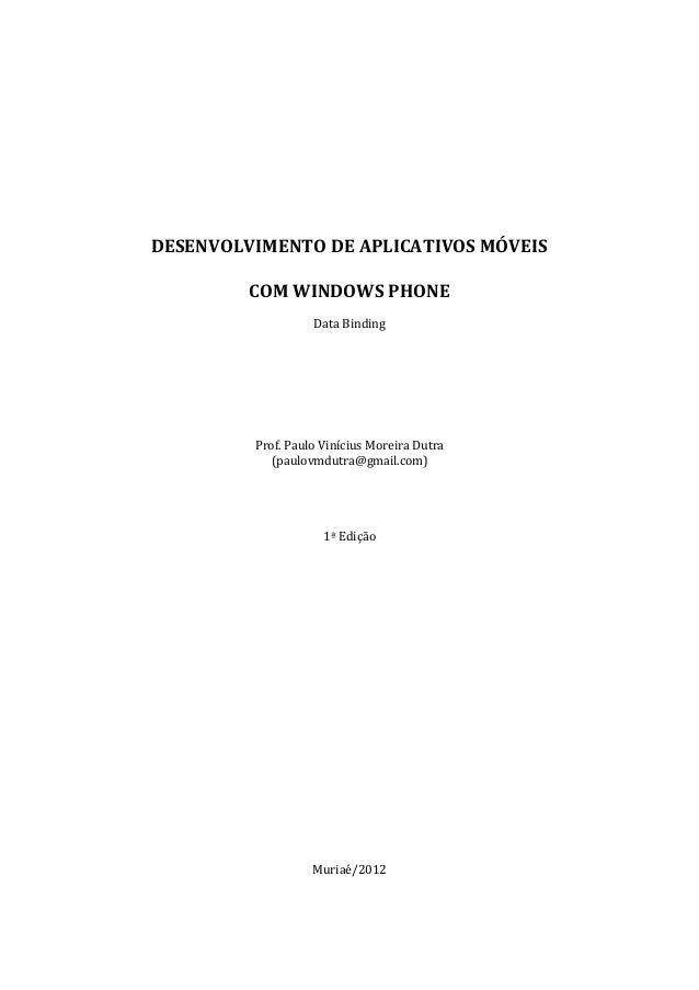 DESENVOLVIMENTO DE APLICATIVOS MÓVEIS COM WINDOWS PHONE Data Binding Prof. Paulo Vinícius Moreira Dutra (paulovmdutra@gmai...