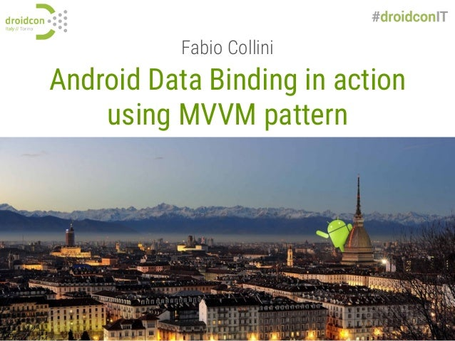 Android Data Binding in action using MVVM pattern Fabio Collini