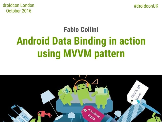 #droidconUK Android Data Binding in action using MVVM pattern Fabio Collini droidcon London October 2016