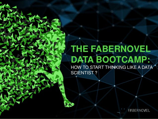 THE FABERNOVEL DATA BOOTCAMP: HOW TO START THINKING LIKE A DATA SCIENTIST ?