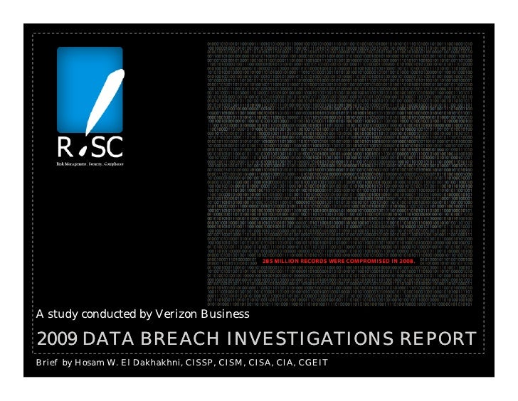 A study conducted by Verizon Business  2009 DATA BREACH INVESTIGATIONS REPORT Brief by Hosam W. El Dakhakhni, CISSP, CISM,...