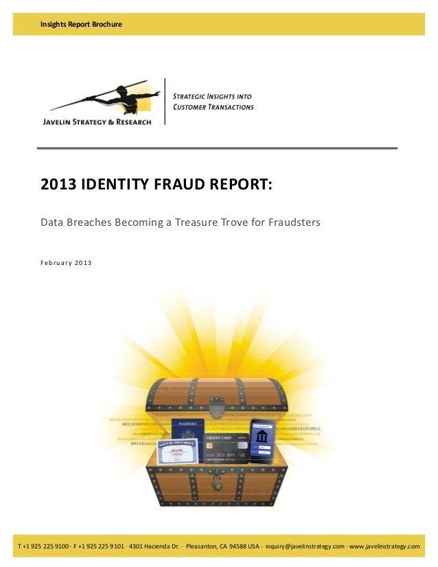 InsightsReportBrochure  2013IDENTITYFRAUDREPORT:  DataBreachesBecomingaTreasureTroveforFraudsters    Fe...
