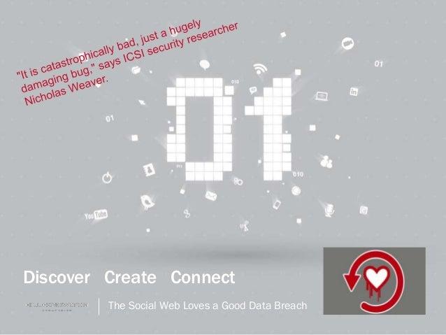 April 24, 2014 Discover Create Connect The Social Web Loves a Good Data Breach