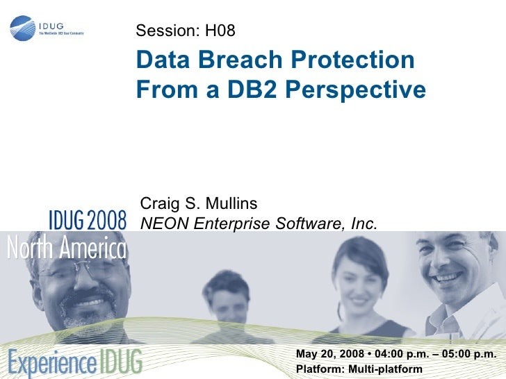Session: H08Data Breach ProtectionFrom a DB2 PerspectiveCraig S. MullinsNEON Enterprise Software, Inc.                   M...