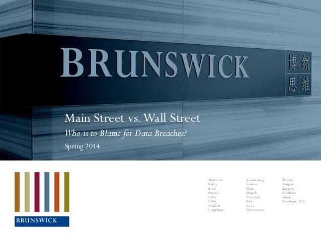 Main Street vs.Wall Street Who is to Blame for Data Breaches? Spring 2014 Abu Dhabi Beijing Berlin Brussels Dallas Dubai F...