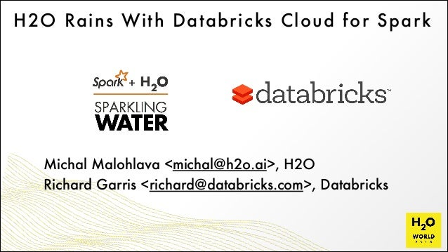H2O Rains With Databricks Cloud for Spark Michal Malohlava <michal@h2o.ai>, H2O Richard Garris <richard@databricks.com>, D...