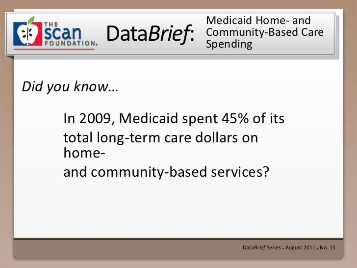 DataBrief Series ● August 2011 ● No. 15<br />Medicaid Home- and  Community-Based Care Spending<br />In 2009, Medicaid spen...