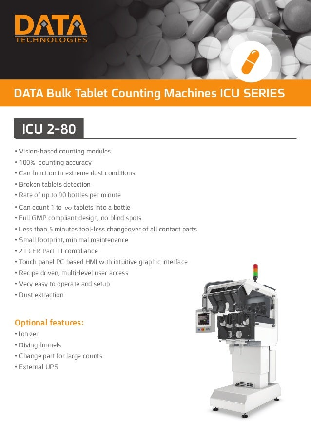 DATA Bulk Tablet Counting Machines ICU SERIES ICU 2-80 • Vision-based counting modules • 100% counting accuracy • Can func...