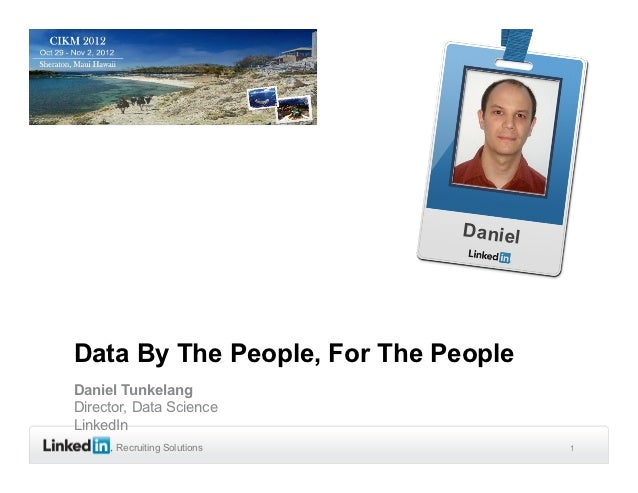 DanielData By The People, For The PeopleDaniel TunkelangDirector, Data ScienceLinkedIn      Recruiting Solutions          ...