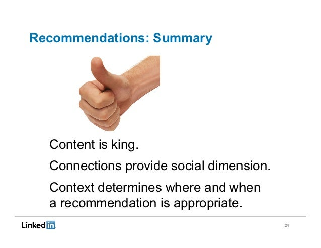 Recommendations: Summary  Content is king.  Connections provide social dimension.  Context determines where and when  a re...