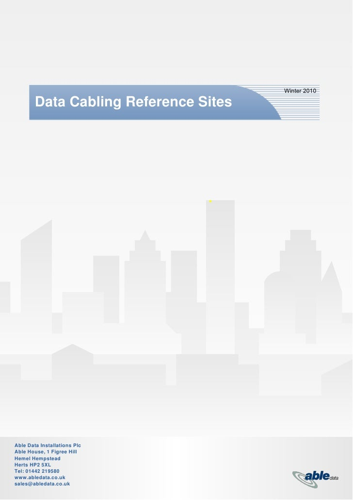 Winter 2010        Data Cabling Reference SitesAble Data Installations PlcAble House, 1 Figree HillHemel HempsteadHerts HP...