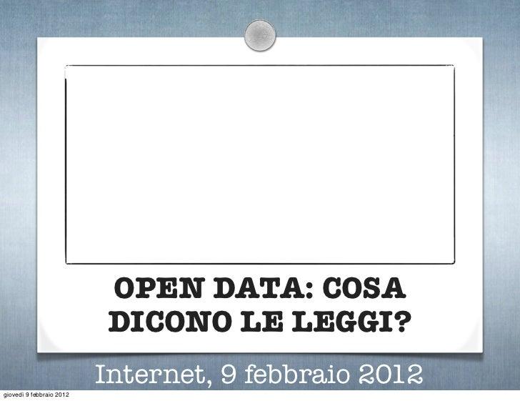OPEN DATA: COSA                          DICONO LE LEGGI?                          Internet, 9 febbraio 2012giovedì 9 febb...