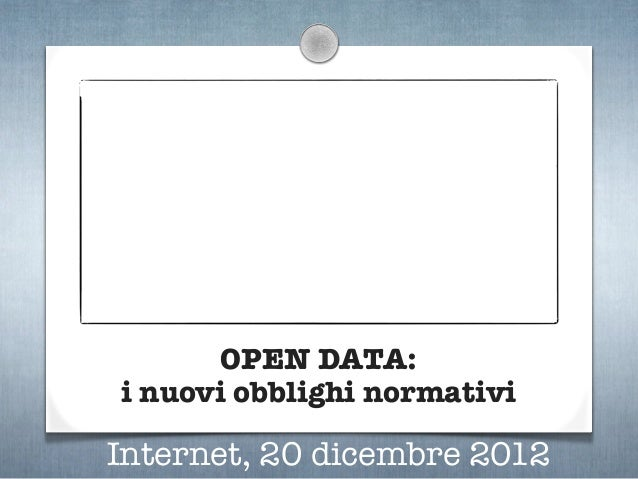 OPEN DATA:i nuovi obblighi normativiInternet, 20 dicembre 2012