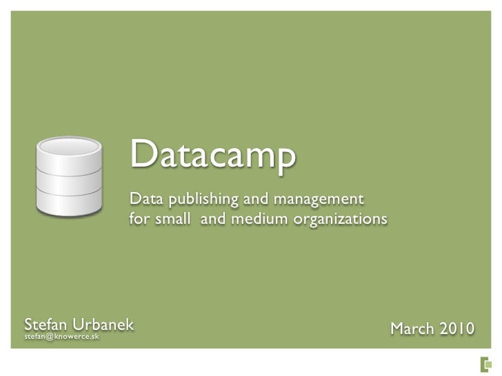 Datacamp                  Data publishing and management                  for small and medium organizations     Stefan Ur...