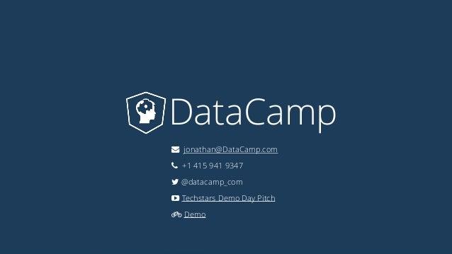DataCamp jonathan@DataCamp.com +1 415 941 9347 @datacamp_com Techstars Demo Day Pitch Ǧ Demo