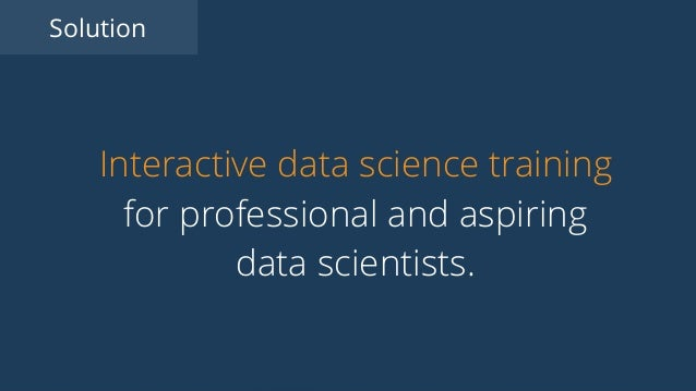 Interactive data science training for professional and aspiring data scientists. Solution