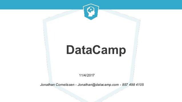 DataCamp Jonathan Cornelissen - Jonathan@datacamp.com - 857 498 4105 11/4/2017