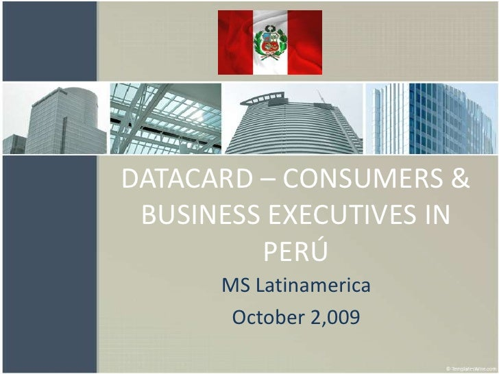 DATACARD – CONSUMERS & BUSINESS EXECUTIVES IN PERÚ<br />MS Latinamerica<br />October 2,009<br />