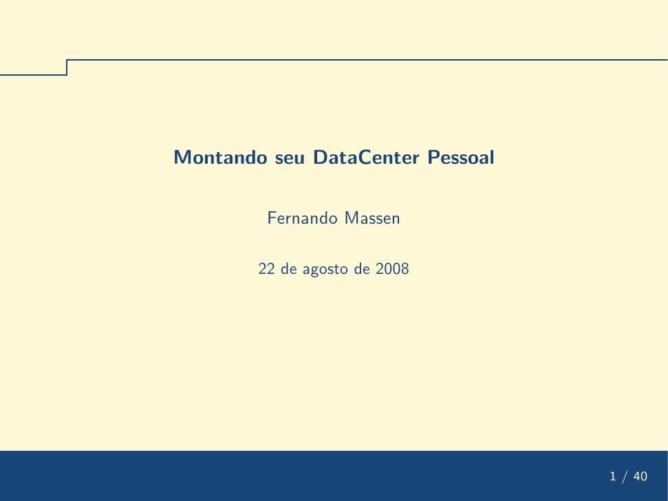 Montando seu DataCenter Pessoal           Fernando Massen          22 de agosto de 2008                                   ...
