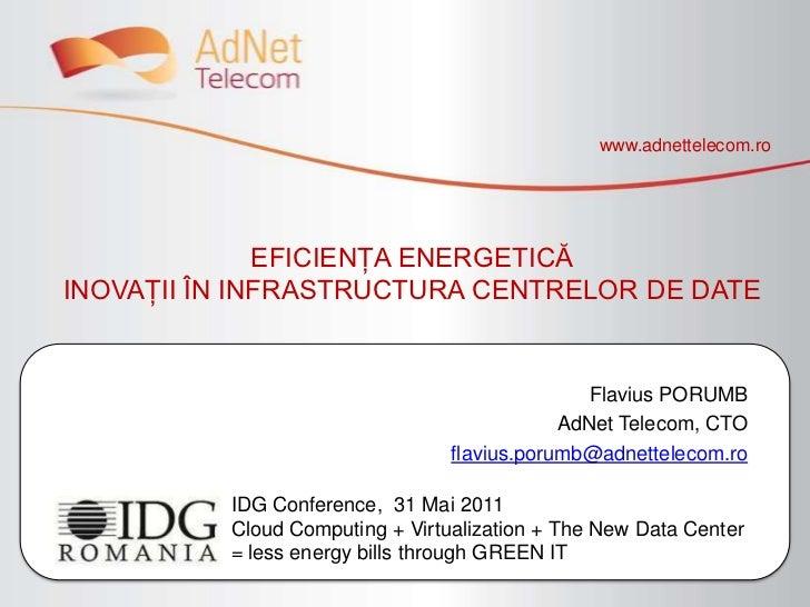 www.adnettelecom.ro<br />EFICIENŢA ENERGETICĂINOVAŢII ÎN INFRASTRUCTURA CENTRELOR DE DATE<br />Flavius PORUMB<br />AdNet T...
