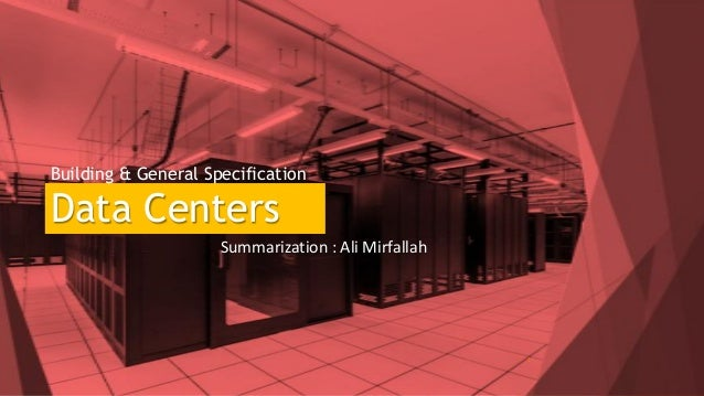 Building & General Specification Data Centers Summarization : Ali Mirfallah 1