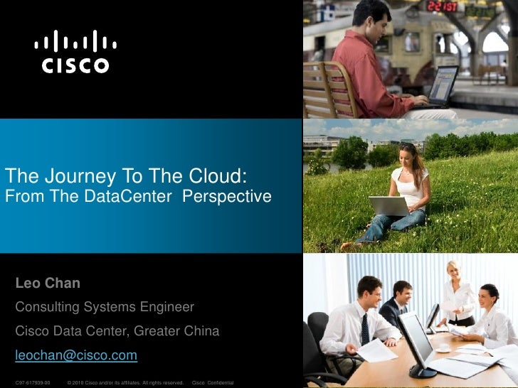 The Journey To The Cloud:From The DataCenter Perspective Leo Chan Consulting Systems Engineer Cisco Data Center, Greater C...