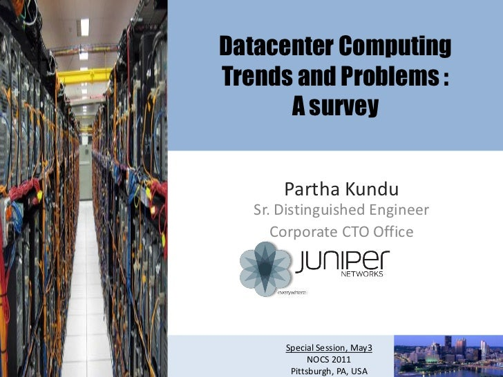 Datacenter ComputingTrends and Problems :      A survey       Partha Kundu   Sr. Distinguished Engineer      Corporate CTO...