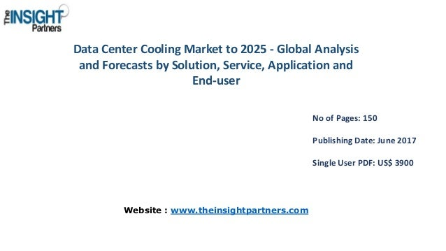 Data Center Cooling Market to 2025 - Global Analysis and Forecasts by Solution, Service, Application and End-user No of Pa...