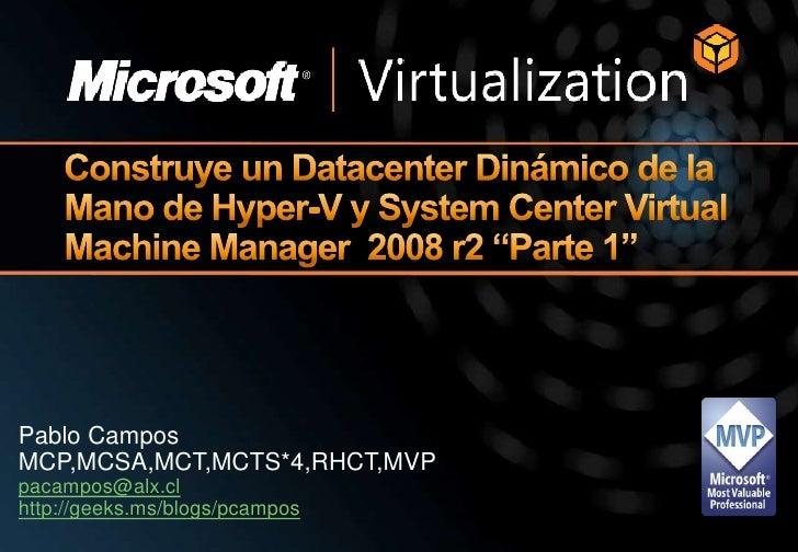 "Construye un Datacenter Dinámico de la Mano de Hyper-V y System Center Virtual Machine Manager 2008 r2 ""Parte 1"" <br />Pa..."