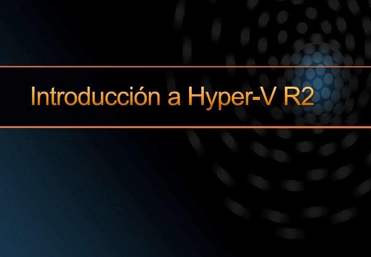 Introducción a Hyper-V R2<br />