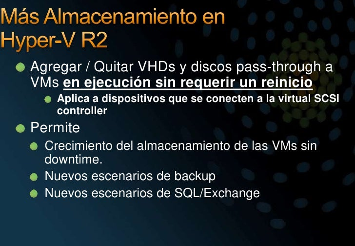 Más Almacenamiento en Hyper-V R2<br />Agregar / Quitar VHDs y discos pass-through a VMsen ejecución sin requerir un reinic...