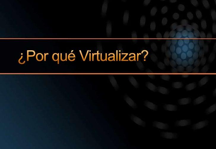 ¿Por qué Virtualizar?<br />