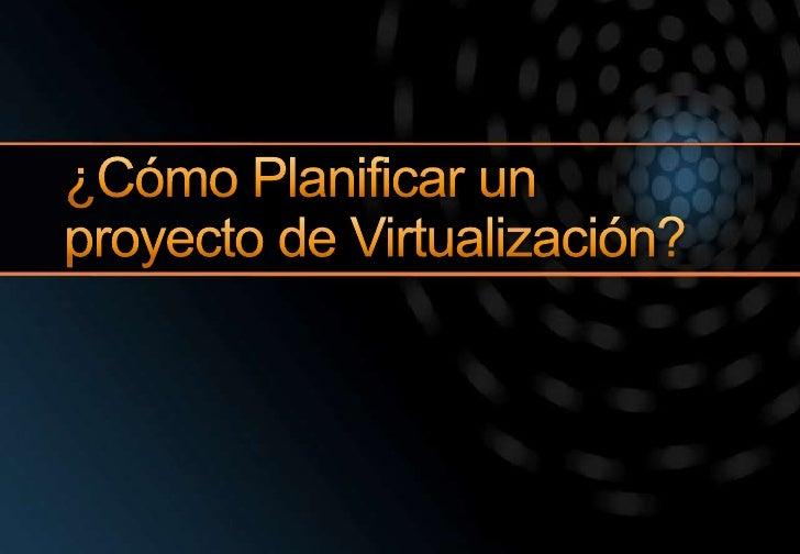 ¿Cómo Planificar un proyecto de Virtualización?<br />