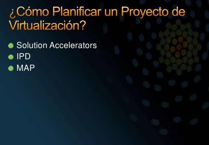 ¿Cómo Planificar un Proyecto de Virtualización?<br />SolutionAccelerators<br />IPD<br />MAP<br />