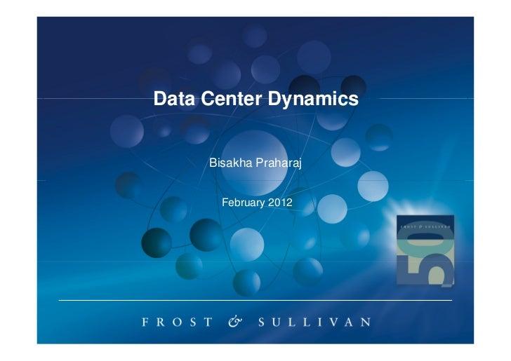 Data Center Dynamics     Bisakha Praharaj       February 2012