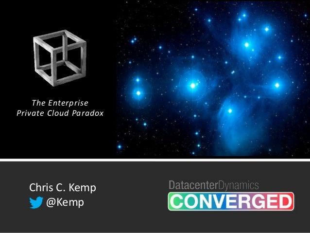 The EnterprisePrivate Cloud Paradox   Chris C. Kemp      @Kemp