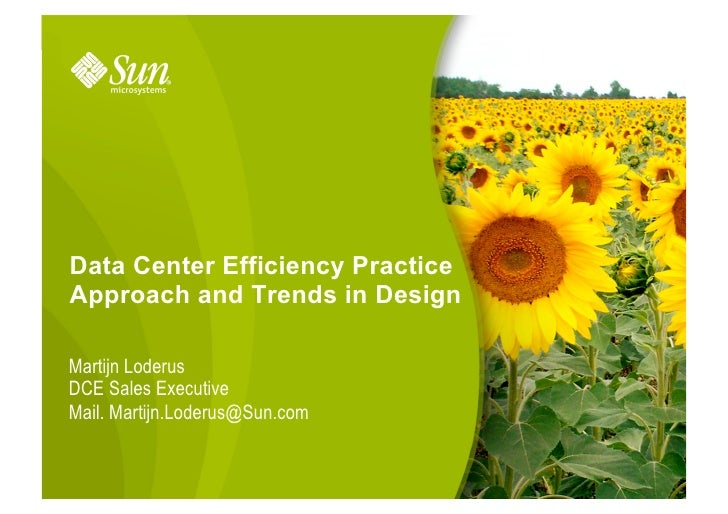 Data Center Efficiency Practice Approach and Trends in Design  Martijn Loderus DCE Sales Executive Mail. Martijn.Loderus@S...