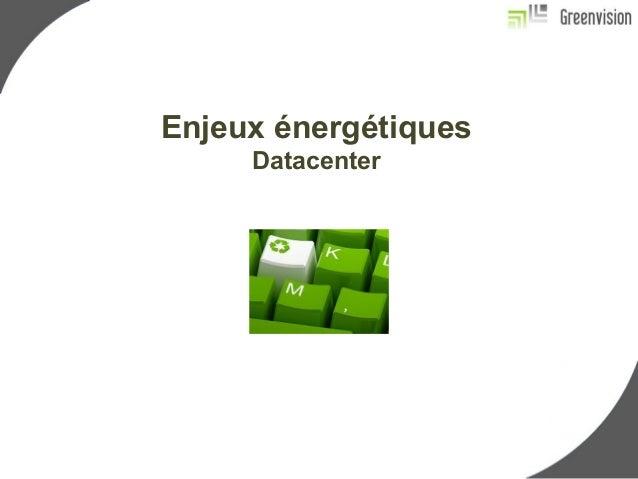 Enjeux énergétiques  Datacenter