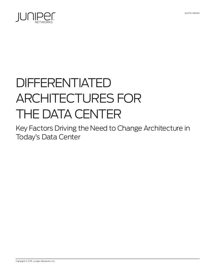 WHITE PAPERDIffERENTIATEDARCHITECTuREs foRTHE DATA CENTERKey factors Driving the Need to Change Architecture inToday's Dat...